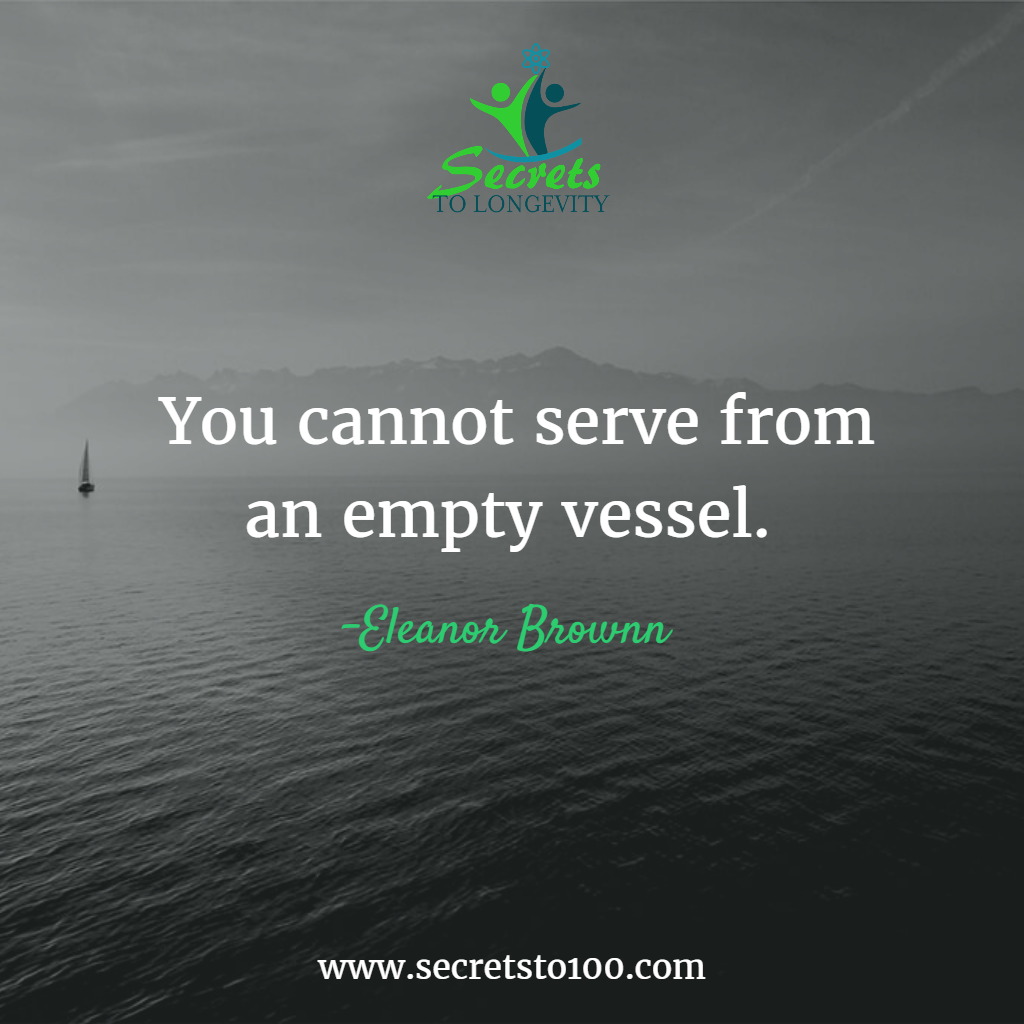 You cannot serve from an empty vessel. -Eleanor Brownn